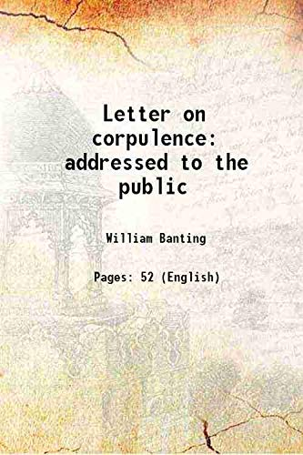 Letter on corpulence addressed to the public: William Banting