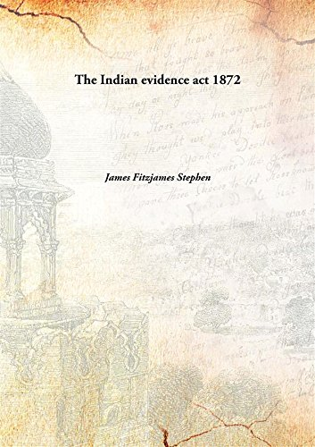 The Indian evidence act [HARDCOVER]: James Fitzjames Stephen