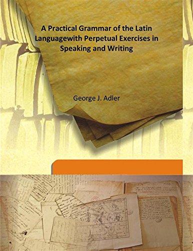 A Practical Grammar of the Latin Language: George J. Adler