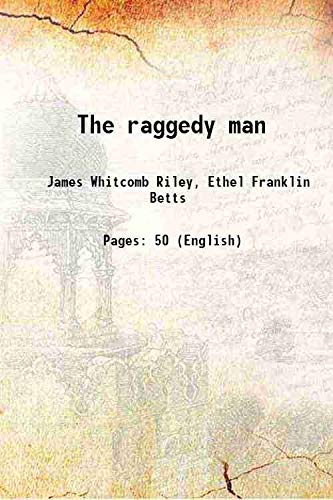 The raggedy man 1907 [Hardcover]: James Whitcomb Riley,