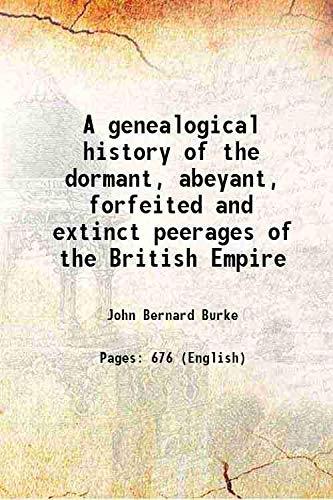 A genealogical history of the dormant, abeyant,: John Bernard Burke