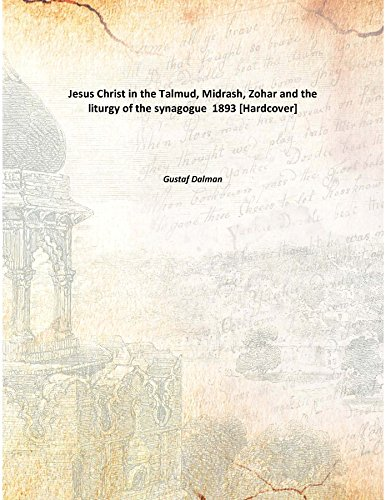 9789333135375: Jesus Christ in the Talmud, Midrash, Zohar and the liturgy of the synagogue 1893 [Hardcover]