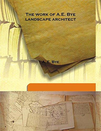 The work of A.E. Bye landscape architect: A. E. Bye