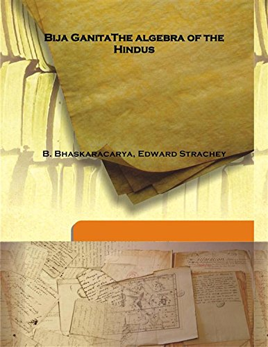 Bija Ganita The algebra of the Hindus: B. Bhaskaracarya, Edward