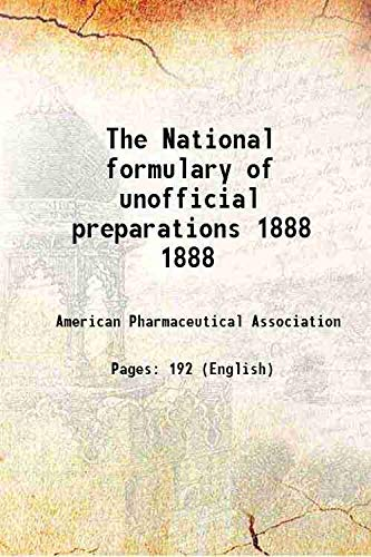 9789333138710: The National formulary of unofficial preparations Vol: 1888 1888 [Hardcover]