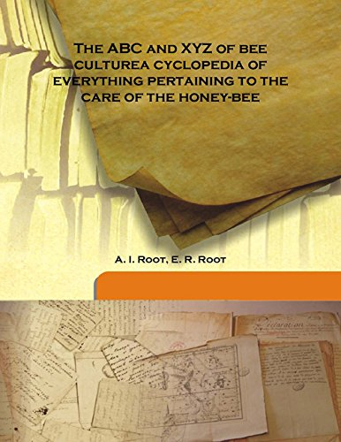 The Abc And Xyz Of Bee Culture: A. I. Root,