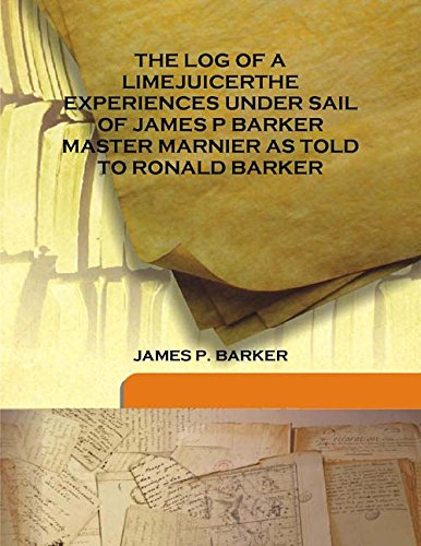 THE LOG OF A LIMEJUICER THE EXPERIENCES: JAMES P. BARKER