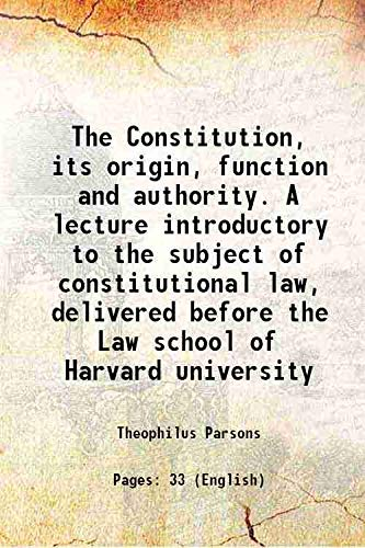 The Constitution, its origin, function and authority.: Theophilus Parsons