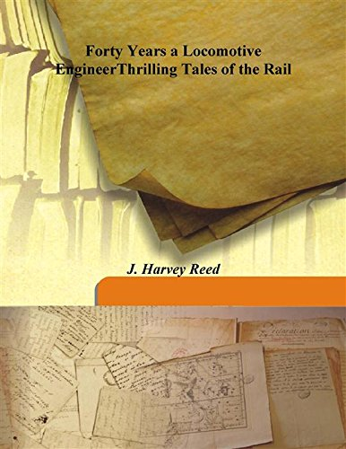 Forty Years a Locomotive Engineer Thrilling Tales: J. Harvey Reed