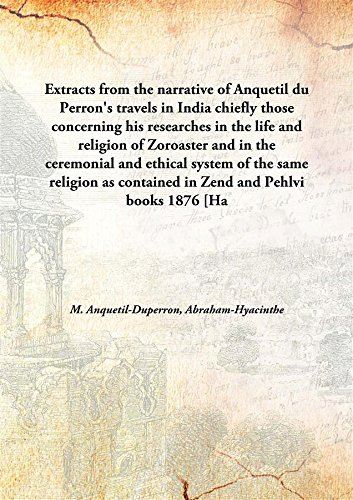 9789333152747: Extracts from the narrative of Anquetil du Perron's travels in India chiefly those concerning his researches in the life and religion of Zoroaster and in the ceremonial and ethical system of the same religion as contained in Zend and Pehlvi books 187