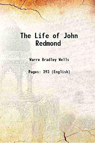 The Life of John Redmond 1919 [Hardcover]: Warre Bradley Wells