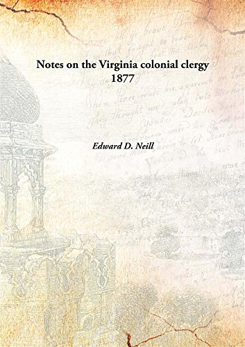 Notes on the Virginia colonial clergy [HARDCOVER]: Edward D. Neill
