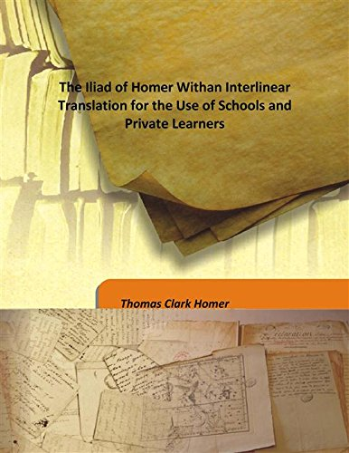 The Iliad of Homer With an Interlinear: Thomas Clark Homer