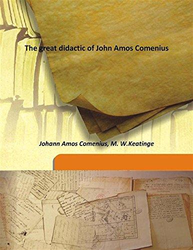 The great didactic of John Amos Comenius: Johann Amos Comenius,