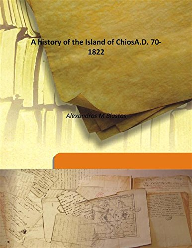 A history of the Island of Chios: Alexandros M Blastos