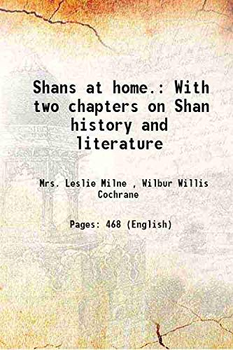 Shans at home. With two chapters on: Mrs. Leslie Milne