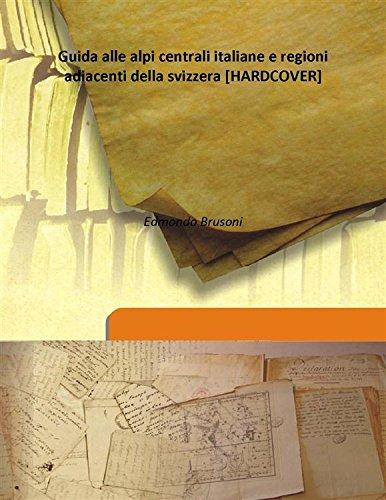 Guida alle alpi centrali italiane e regioni: Edmondo Brusoni