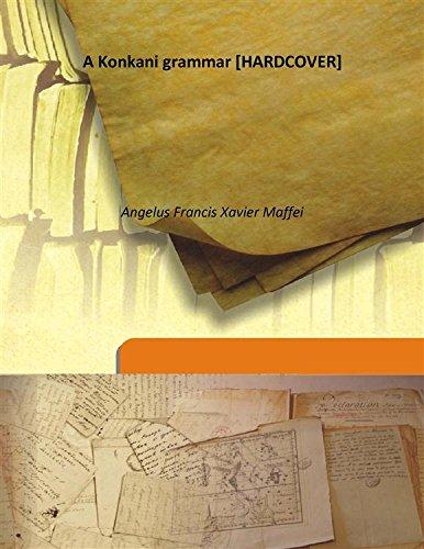 A Konkani grammar 1882 [Hardcover]: Angelus Francis Xavier