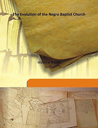 The Evolution of the Negro Baptist Church: Walter H Brooks