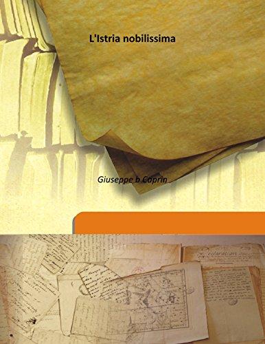L'Istria Nobilissima Volume 1 1905 [Hardcover]: Giuseppe b Caprin