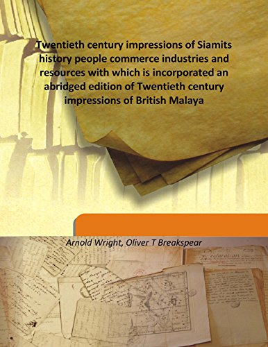 9789333176774: Twentieth century impressions of Siamits history people commerce industries and resources with which is incorporated an abridged edition of Twentieth century impressions of British Malaya