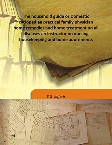 The household guide or Domestic cyclopedia a: B G Jefferis