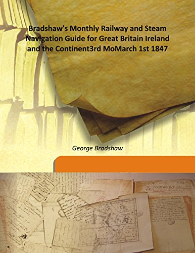 Bradshaw's Monthly Railway And Steam Navigation Guide: George Bradshaw