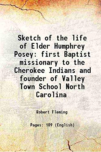 9789333180733: Sketch of the life of Elder Humphrey Posey first Baptist missionary to the Cherokee Indians and founder of Valley Town School North Carolina 1852 [Hardcover]