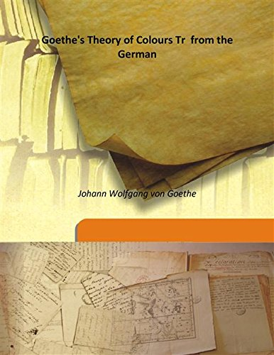 Goethe'S Theory Of Colours Tr From The: Johann Wolfgang von