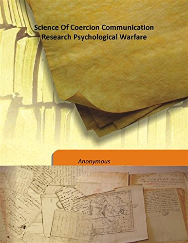 Science Of Coercion Communication Research Psychological Warfare: Anonymous