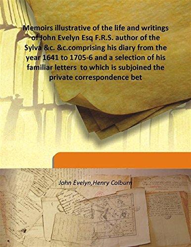 Memoirs illustrative of the life and writings: John Evelyn,Henry Colburn