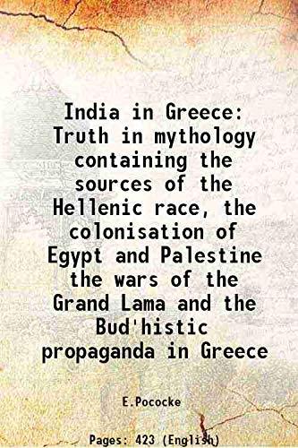 India in Greece Truth in mythology containing: E.Pococke