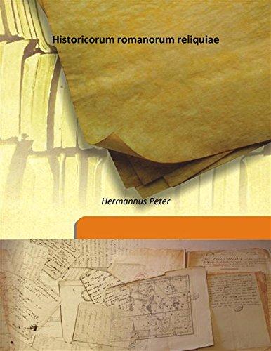 Historicorum romanorum reliquiae 1906 [Hardcover]: Hermannus Peter