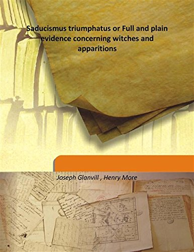 Saducismus triumphatus or Full and plain evidence: Joseph Glanvill ,