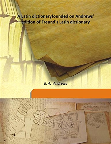A Latin dictionary founded on Andrews' edition: E. A. Andrews
