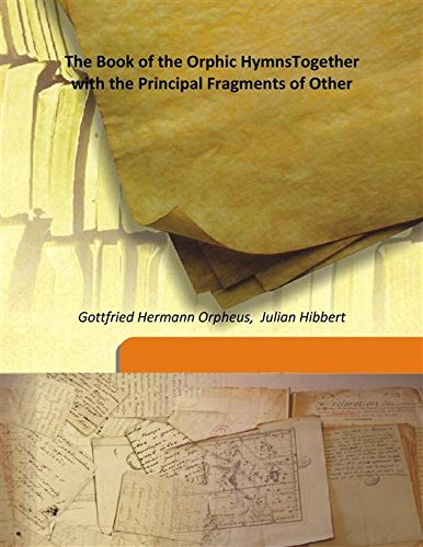 9789333192972: The Book of the Orphic HymnsTogether with the Principal Fragments of Other