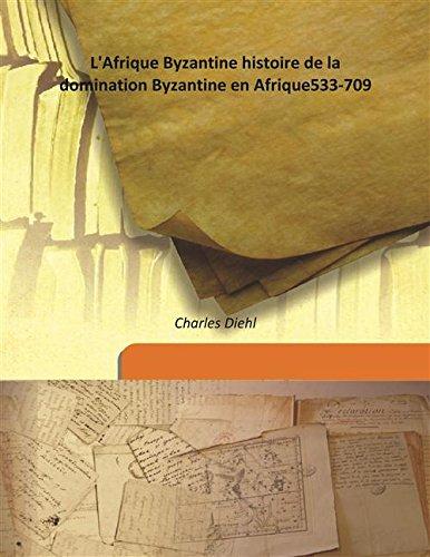 L'Afrique Byzantine Histoire De La Domination Byzantine: Charles Diehl