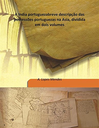 A India portugueza breve descripção das possessões: A. Lopes Mendes
