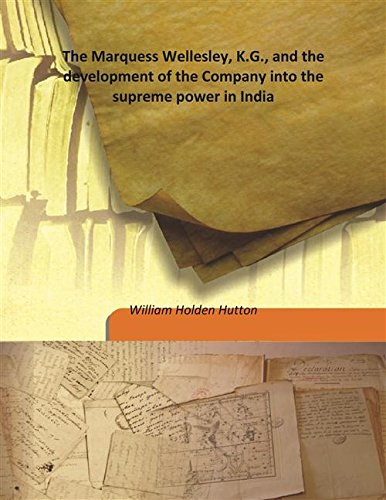 The Marquess Wellesley, K.G., and the development: William Holden Hutton