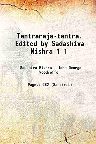 Tantraraja-tantra. Edited by Sadashiva Mishra Volume 1: Sadshiva Mishra ,