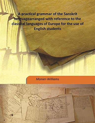 9789333198127: A practical grammar of the Sanskrit language arranged with reference to the classical languages of Europe for the use of English students 1877 [Hardcover]