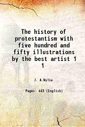 The history of protestantism with five hundred: J. A.Wylie