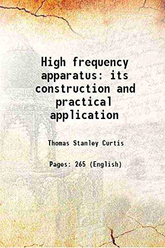 9789333199605: High frequency apparatus its construction and practical application 1916 [Hardcover]