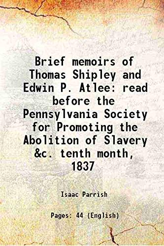 9789333300650: Brief memoirs of Thomas Shipley and Edwin P. Atlee read before the Pennsylvania Society for Promoting the Abolition of Slavery &c. tenth month, 1837 1838 [Hardcover]