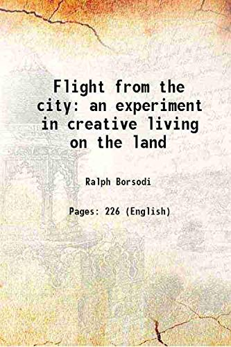 9789333302616: Flight from the city an experiment in creative living on the land 1933 [Hardcover]