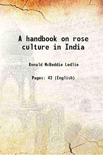 A handbook on rose culture in India: Ronald McReddie Ledlie