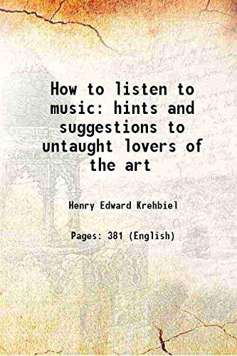 How to listen to music hints and: Henry Edward Krehbiel