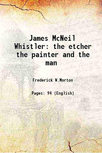 9789333303651: James McNeil Whistler the etcher the painter and the man 1903 [Hardcover]