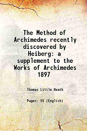The Method of Archimedes recently discovered by: Thomas Little Heath