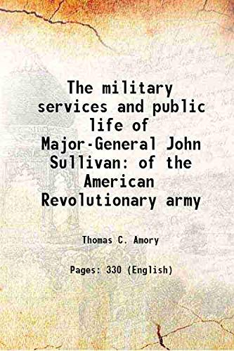 9789333304320: The military services and public life of Major-General John Sullivan of the American Revolutionary army 1868 [Hardcover]